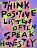 Think Positive, Listen Often, Speak Honestly