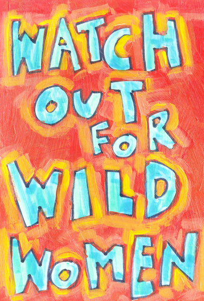 Watch out for wild women