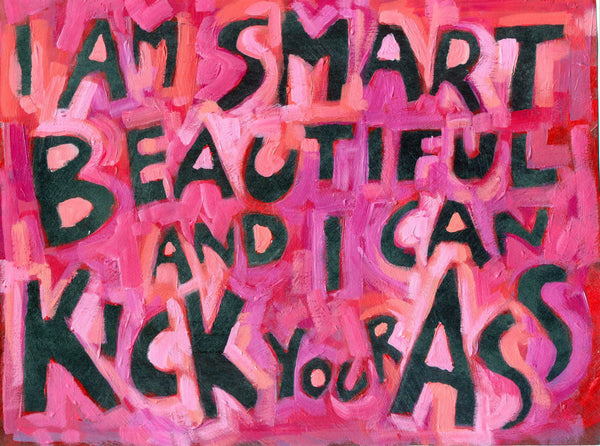 I am Smart Beautiful and I can Kick your Ass