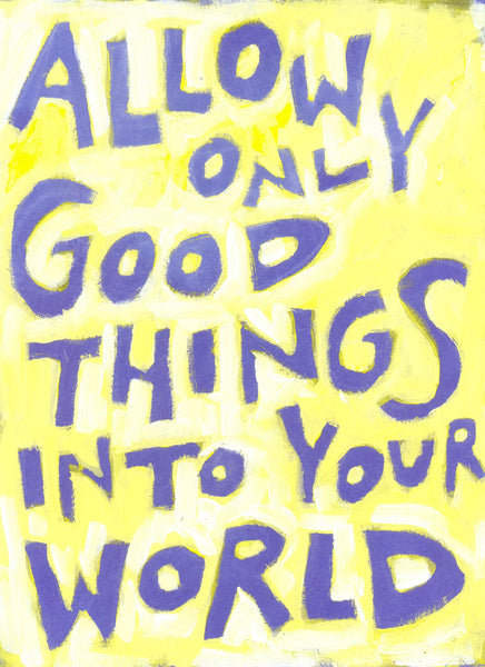 Allow Only GOOd things into Your World