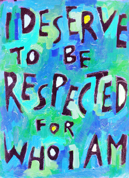 I Deserve to be Respected for Who I AM