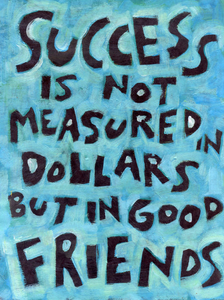 Success Is Not Measured in money But in good friends