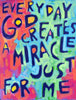 Everyday GOD creates a Miracle just for ME
