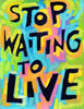 Stop waiting to love