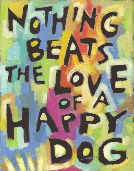 Nothing beats the LOVE of a Happy Dog