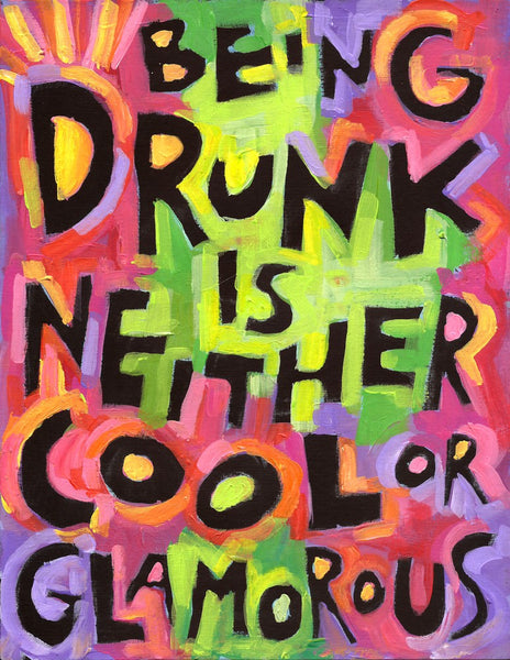 Being Drunk is Neither Cool or Glamorous