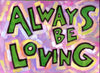 Always be loving -
