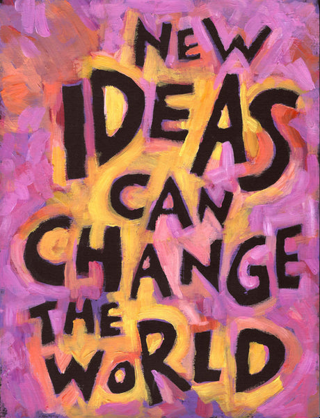 New Ideas can Change the World