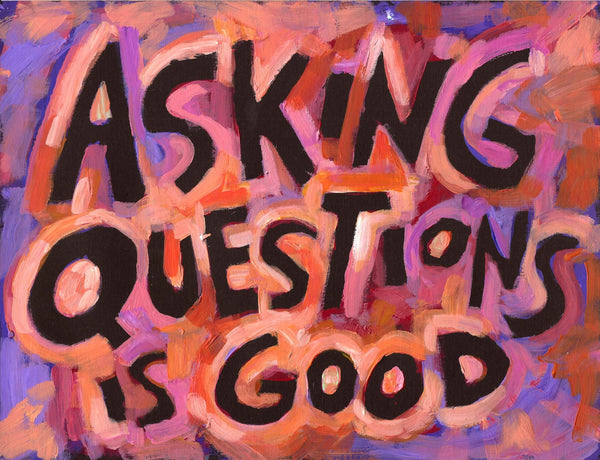 Asking Questions is good