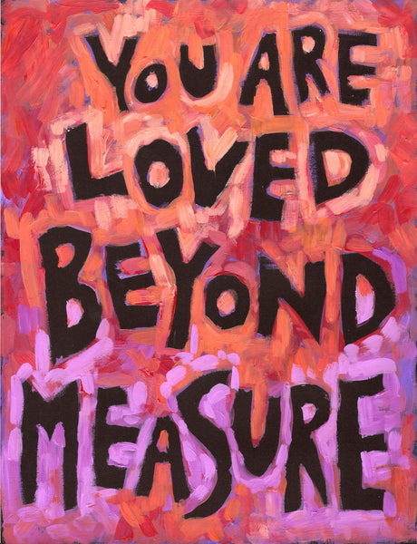 You are loved beyond measure