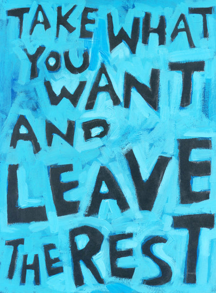 Take what you Want and leave the Rest