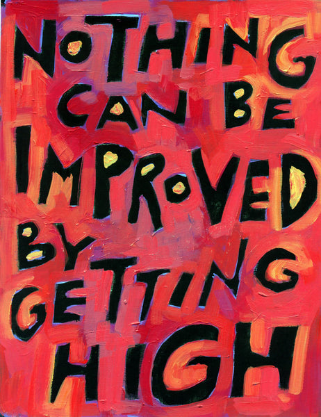 Nothing Can Be Improved by Getting High - Addiction Recovery Poster