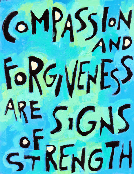 Compassion and forgiveness are signs of strength