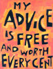 My Advice is free and worth every cent