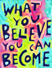 What you BeLieVE you can BeCome