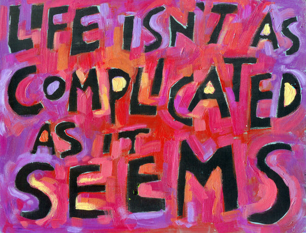 Life isn't as complicated as it seems