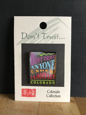 Dont Trust Anyone Under 14,000 Feet Pin Color