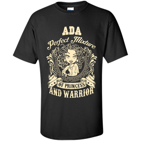 Ada Perfect Mixture Of Princess And Warrior T Shirts Black / Small Custom Ultra Cotton - Family Reunion Tee