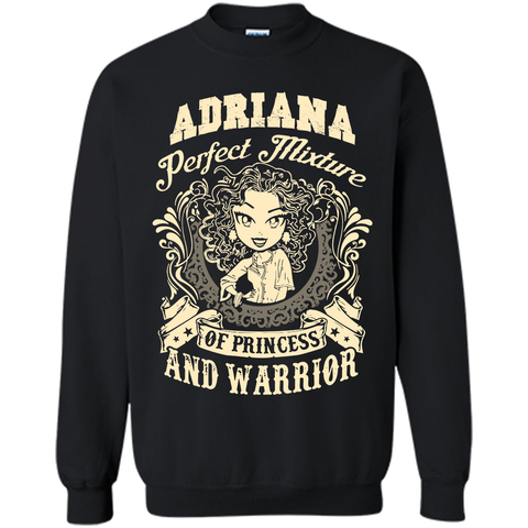 Adriana Perfect Mixture Of Princess And Warrior T Shirts Black / Small Printed Crewneck Pullover Sweatshirt 8 oz - Family Reunion Tee