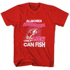 All Women Are Created Equal But Only A Few Can Fish T Shirts Round Neck T-Shirt Unisex - Family Reunion Tee