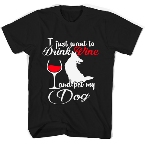 I Just Want To Drink Wine And Pet My Dog T Shirts
