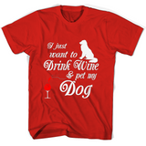 I Just Want To Drink Wine Pet My Dog T Shirts