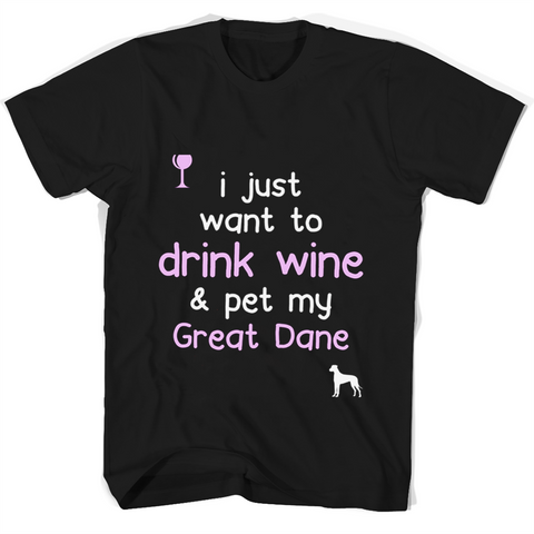 I Just Want To Drink Wine Pet My Great Dane T Shirts Black / Small Gildan Unisex T-Shirt - Family Reunion Tee
