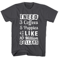 I Need 3 Coffees 5 Puppies And Like 10 Million Dollars T Shirts Gildan Unisex T-Shirt - Family Reunion Tee