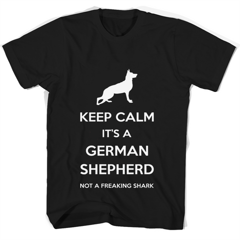 Keep Calm Its German Shepherd Not A Freaking Shark T Shirts