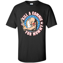 Kill A Commie For Mommy T Shirts