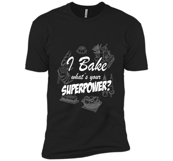 Baking - I Bake, What Is Your Superpower? T-Shirt