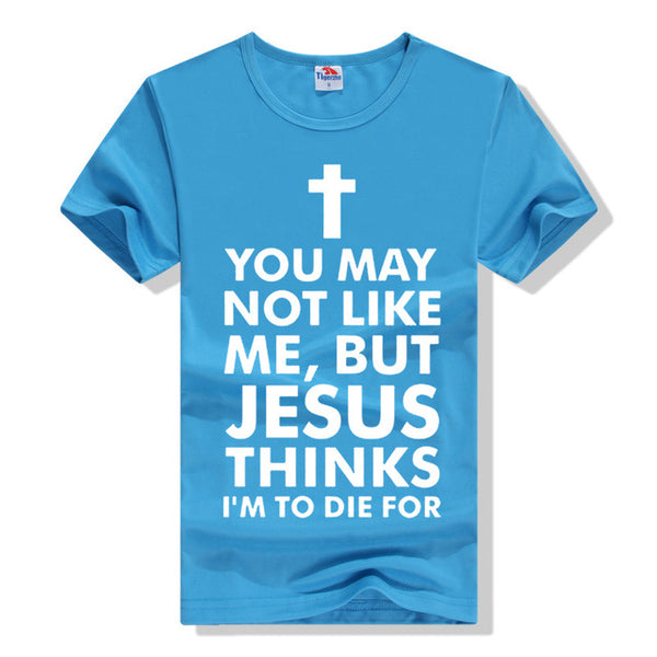 You May Not Like Me, But Jesus Thinks I'm to Die For T-Shirt - Ballooo