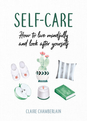 Self-Care: How to Live Mindfully and Look After Yourself