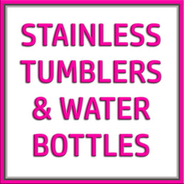 Stainless Steel Tumblers and Water Bottles