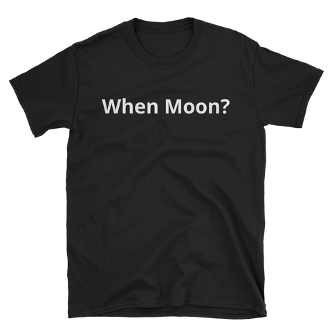 Black When Moon T-Shirt -  - Crypto shirts, Crypto T-shirts Crypto Clothes, Crypto Apparel, Bitcoin Apparel, Crypto Billionaire