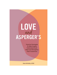 Love and Asperger's - Practical Strategies To Help Couples Understand Each Other and Strengthen Their Connection by Kate Mcnulty LCSW