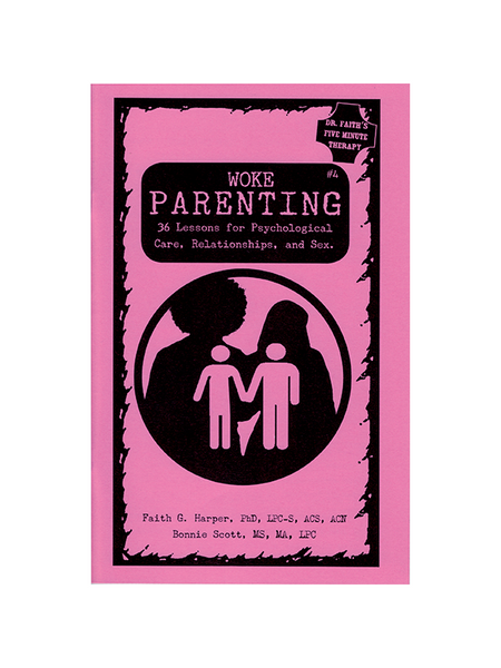 Woke Parenting #4: 36 Lessons for Psychological Care, Relationships, & Sex by Faith G. Harper, PhD, LPC-S, ACS, ACN and Bonnie Scott, MS, MA, LPC - Dr. Faith's Five Minute Therapy