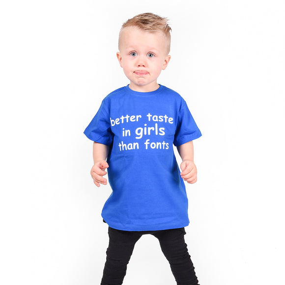 'Better taste in girls than fonts' kids shortsleeve shirt
