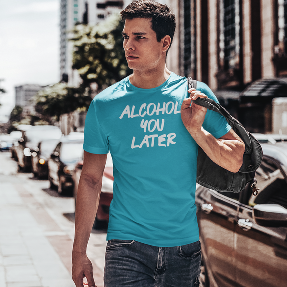 'Alcohol you later' adult shirt