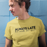'Always late, but worth the wait' adult shirt