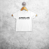 'Always late, but worth the wait' baby shortsleeve shirt
