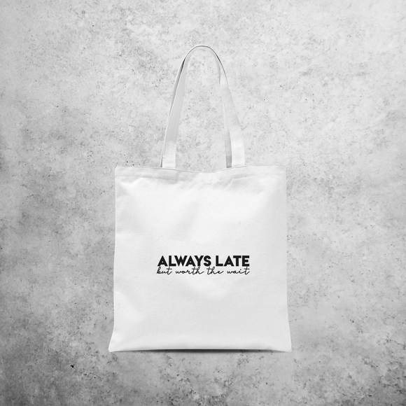'Always late, but worth the wait' tote bag
