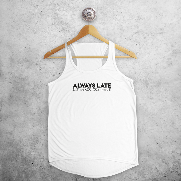'Always late, but worth the wait' tank top