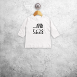 '...and 5, 6, 7, 8' baby shirt met lange mouwen