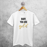 'Baby you are gold' adult shirt