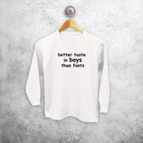 'Better taste in boys than fonts' kids longsleeve shirt