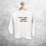 'Better taste in girls than fonts' kids longsleeve shirt