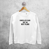 'Cancelled plans are the best plans' sweater