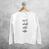 'Can't adult until coffee' sweater