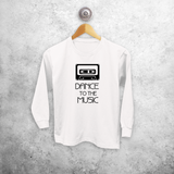 'Dance to the music kids longsleeve shirt